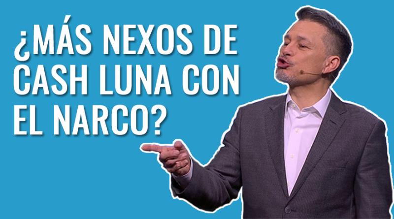 MÁS NEXOS DE CASH LUNA CON EL NARCOTRAFICO