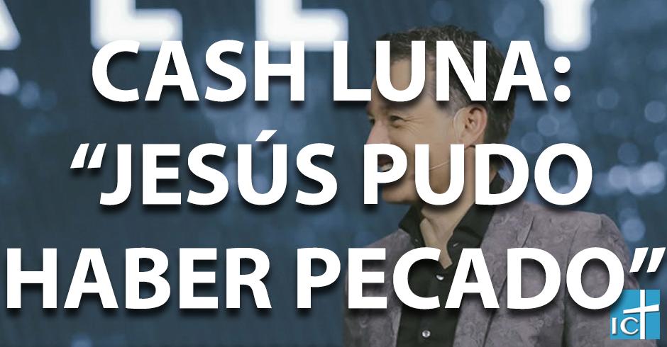 cash luna jesus pudo haber pecado
