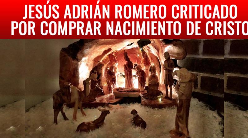JESUS ADRIAN ROMERO CRITICADO POR COMPRAR NACIMIENTO DE CRISTO