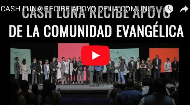 VIDEO - CASH LUNA RECIBE APOYO DE LA COMUNIDAD EVANGELICA