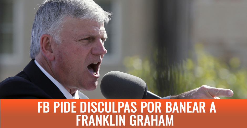 FACEBOOK PIDE DISCULPAS POR BANEAR A FRANKLIN GRAHAM