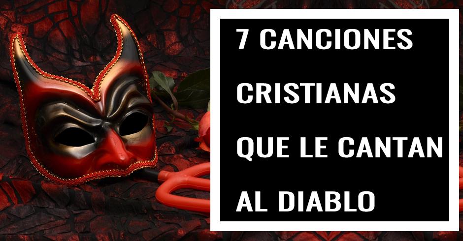 7 CANCIONES CRISTIANAS QUE LE CANTAN AL DIABLO