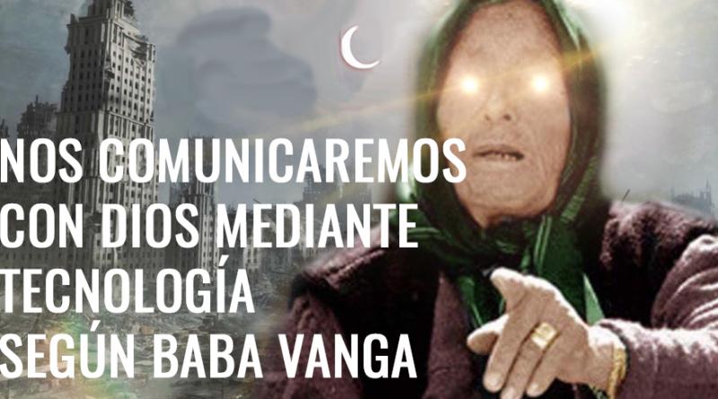 PODREMOS COMUNICARNOS CON DIOS GRACIAS A LA TECNOLOGIA SEGUN PROFECIA DE BABA VANGA