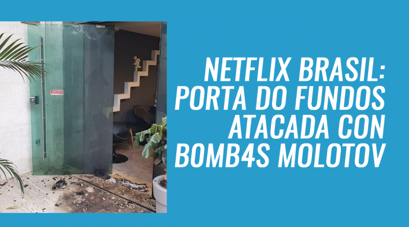 Netflix Barsi - Porta dos fundos atacada con b0mb4s molotovs
