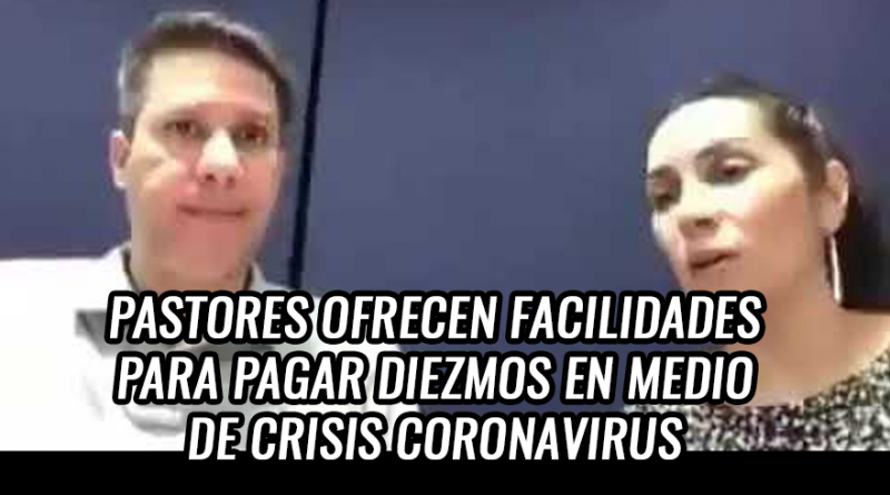 Pastores ofrecen facilidades pago diezmos coronavirus
